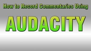 How to Record Gameplay Commentaries Using Audacity