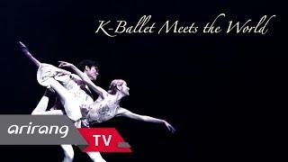 [Arirang Special] K-Ballet Meets the World (뉴욕에서 만난 K-ARTS) _ Full Episode