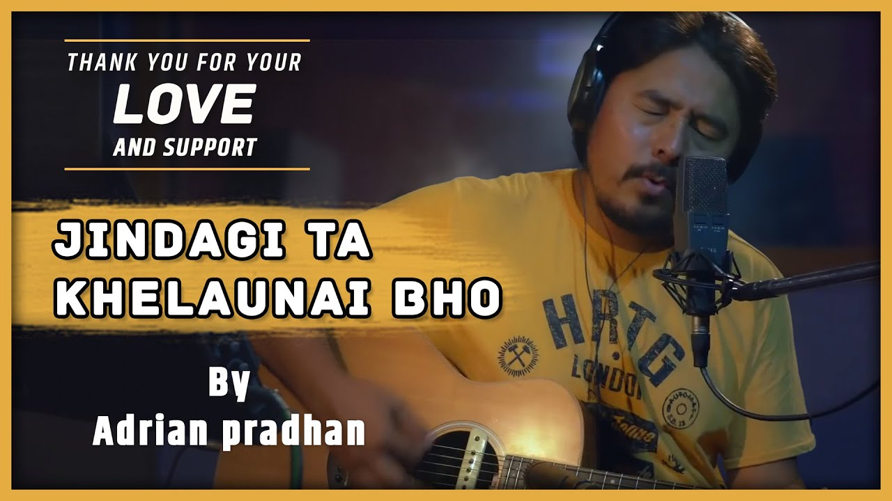 adrian-pradhan-jindagi-ta-khelaunai-bho-unplugged-official-video-adrian-pradhan