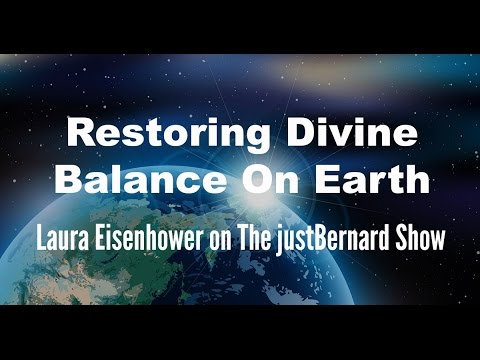 Restoring Divine Balance On Earth - Laura Eisenhower on The justBernard Show