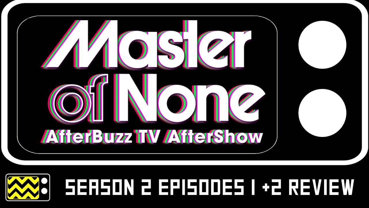 Download Master Of None Season 2 Episodes 1 & 2 Review & After Show | AfterBuzz TV