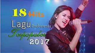 Lagu Indonesia Terbaru 2017 Terpopuler - 18 Pilihan Terbaik Saat ini - Lagu Pop Indo Hits 2017
