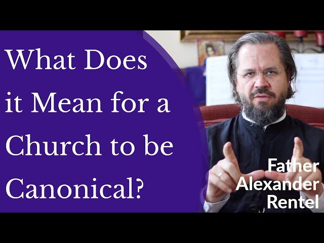 Father Alexander Rentel - What Does it Mean for a Church to be Canonical?