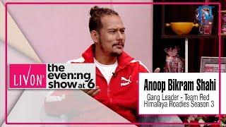 GANG LEADER ANOOP BIKRAM SHAHI | HIMALAYA ROADIES SEASON 3 | LIVON THE EVENING SHOW AT SIX