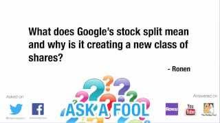 What Is the Deal With Google's Stock Split?   Ask A Fool - 2/24/14   The Motley Fool
