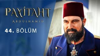 Payitaht Abdülhamid 44.Bölüm