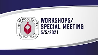 5.5.21 School Board Workshops/Special Meeting (Full Recording)