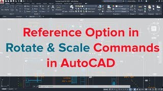 REFERENCE OPTION IN ROTATE AND SCALE COMMANDS IN AUTOCAD | AUTOCAD SCALE AND ROTATE COMMANDS