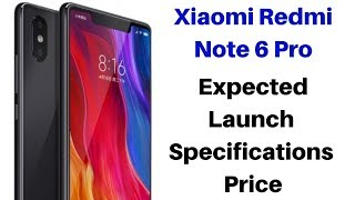 Xiaomi Redmi Note 6 Pro Expected Launch Date,Specification and Price