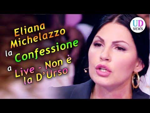 La Confessione Di Eliana Michelazzo A Live Non è La D'Urso!