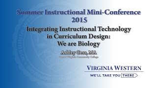 Integrating Instructional Technology in Curriculum Design: We Are Biology by Ashley Gess.