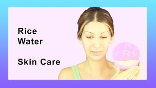 Rice Water For Skin Care - Whiten Skin With Rice