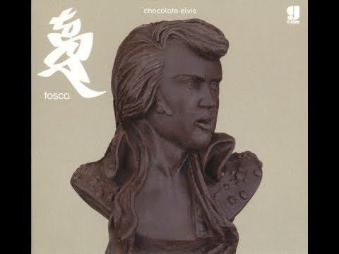 Tosca - The Chocolate Elvis Dubs