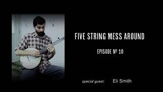 5 String Mess Around - Episode 010 - Eli Smith (Clawhammer Banjo Lessons + Hangout)
