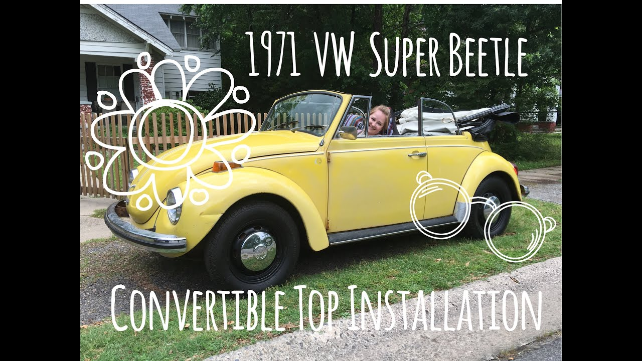 Vw Beetle Convertible >> Convertible Installation | 1971 VW Super Beetle | Marla ...