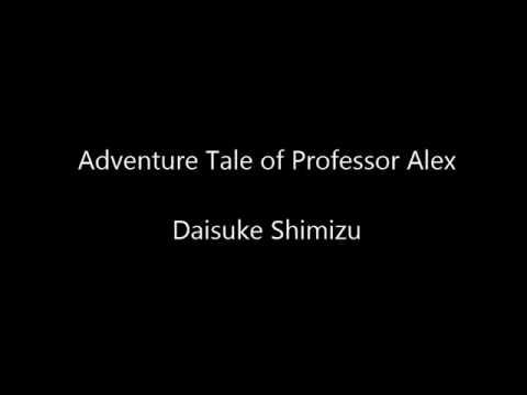 Adventure Tale of Professor ALEX - Daisuke Shimizu