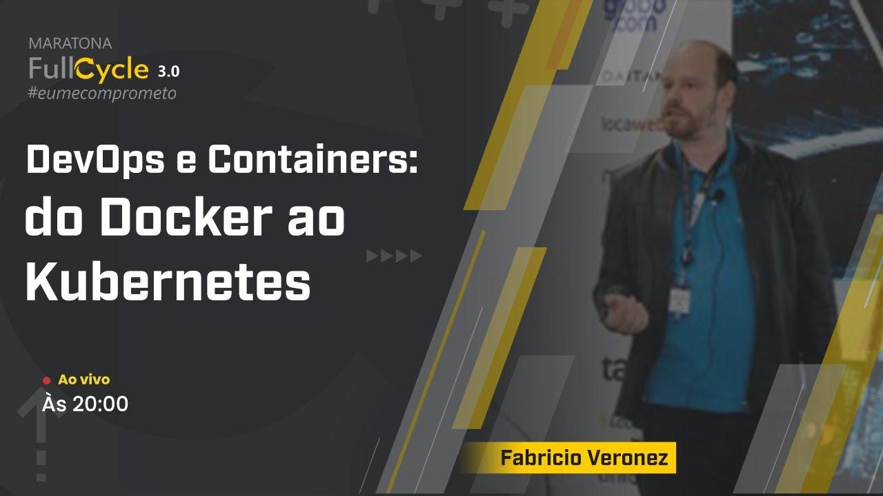 DevOps e Containers: do Docker ao Kubernetes com Erick Wendel e Fabrício Veronez