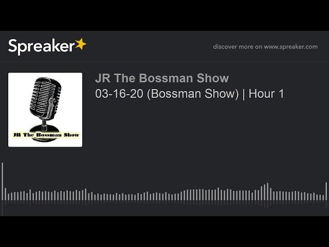 03-16-20 (Bossman Show) | Hour 1 (made with Spreaker)