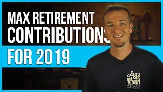 Max retirement contributions 2019.