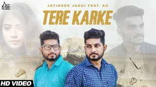 Tere Karke (Full HD) | Jatinder Jaggi Ft.AD | New Punjabi Songs 2017 | Latest Punjabi Songs 2017