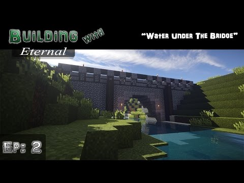 "Building with Eternal :: Ep 2 :: ""Water Under the Bridge"""
