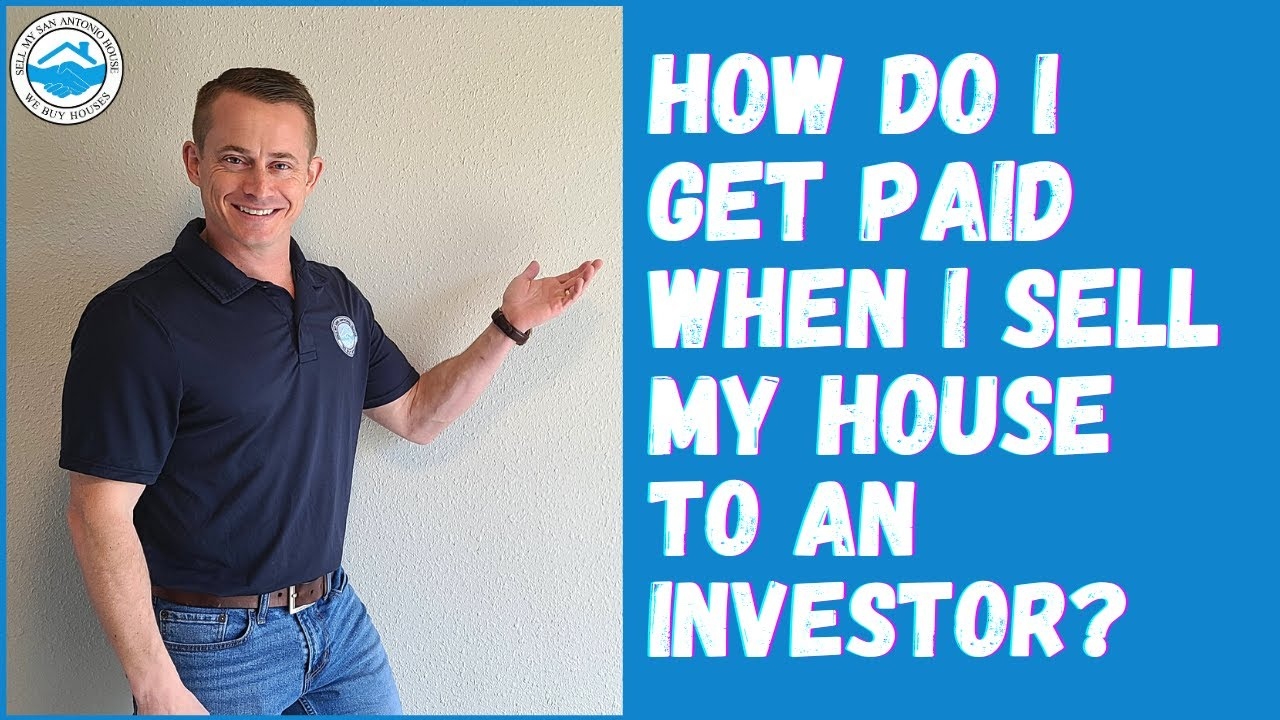 How Do I Get Paid When I Sell My House To An Investor? | Sell My San Antonio House