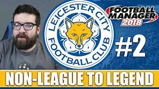 Non-League to Legend FM18 | LEICESTER | Part 2 | CHELSEA & LIVERPOOL | Football Manager 2018