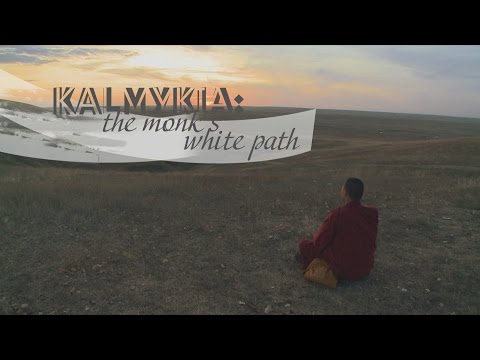 Kalmykia: The Monk's White Path. The only European Buddhist republic, situated in Russia
