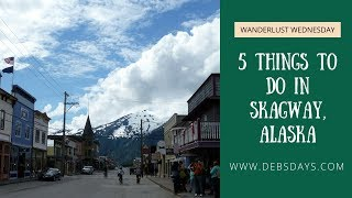 5 Things to do in Skagway, Alaska