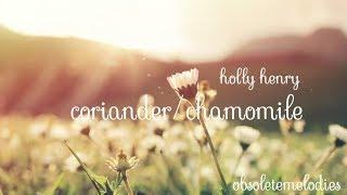 Скачать Holly Henry Coriander Chamomile Lyrics