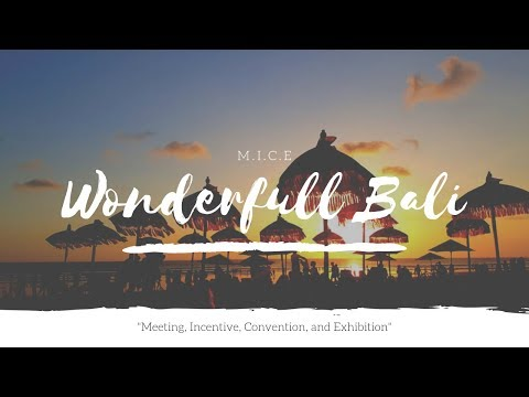 WONDERFUL BALI: MICE (Meetings, Incentives, Conferences, and Exhibitions)