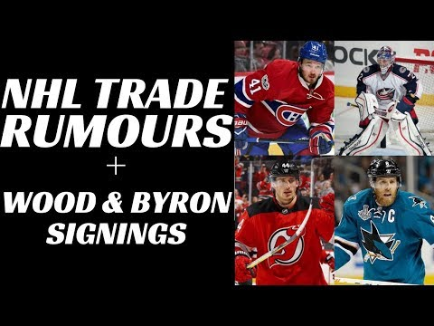 NHL Trade Rumours 2018 + Wood/ Byron Signings