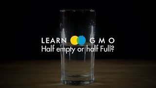 LEARN GMO 1: Half empty or half full?