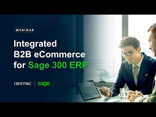 Webinar: Integrated B2B eCommerce for Sage 300 ERP | INSYNC