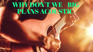Why Dont We   Big Plans acoustic tutorial cover guitar