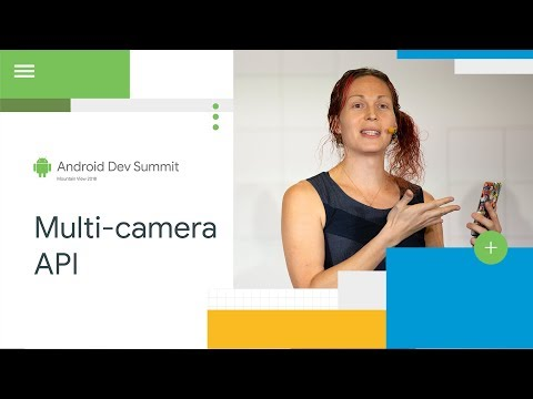 Getting the Most from the New Multi-Camera API (Android Dev Summit '18)