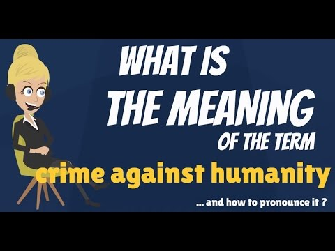 What is CRIME AGAINST HUMANITY? What does CRIME AGAINST HUMANITY mean?