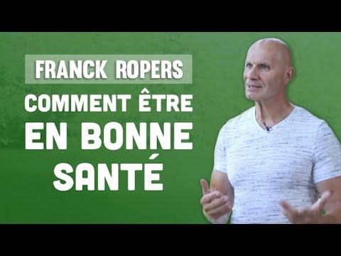COMMENT ETRE EN BONNE SANTE | Franck Ropers interview - YouTube