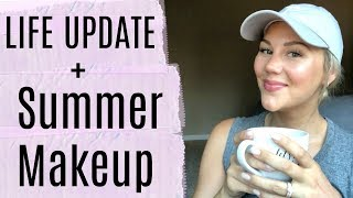 Life Update + Natural Summer Makeup Routine