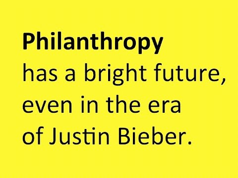 Philanthropy has a bright future – even in the era of Justin Bieber