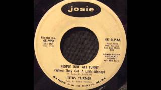 titus turner - people sure act funny (when they get a little money)