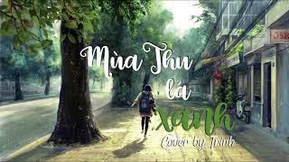 MÙA THU LÁ XANH - TRINH | EDIT BY MÈO LƯỜI