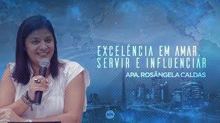 Excelência em Amar, Servir e Influenciar - Apa. Rosangela | 20/01