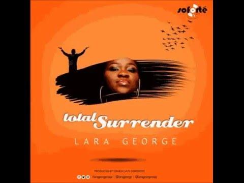 Total Surrender By Lara George - Mp3