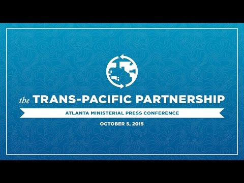 Trans-Pacific Partnership Atlanta Ministerial Press Conference