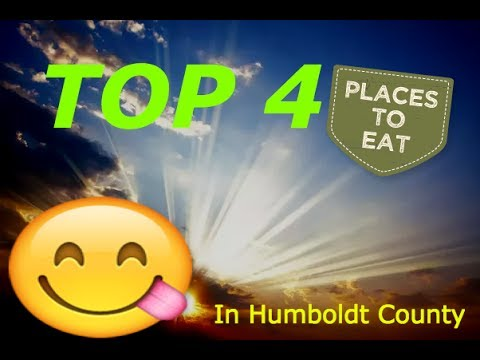TOP 4 PLACES TO EAT IN HUMBOLDT COUNTY