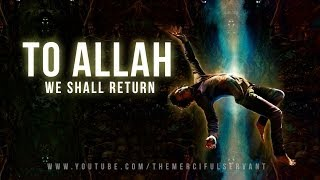 To Allah We Shall Return - Emotional True Story