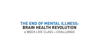 The End of Mental Illness: Brain Health Revolution 6-Week Challenge