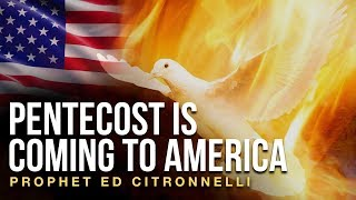 PENTECOST IS COMING TO AMERICA / PROPHET ED CITRONNELLI