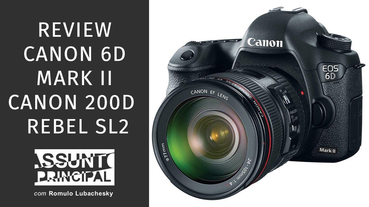 Ver Assunto Principal: Review Canon 6D Mark II e EOS 200D (Rebel SL2) en Español